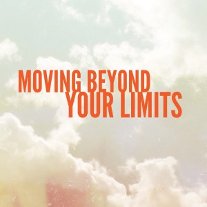 Moving Beyond Your Limits